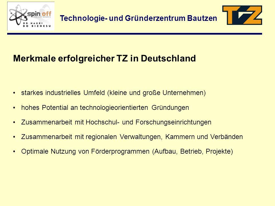 Technologie- und Gründerzentrum Bautzen starkes industrielles Umfeld (kleine und große Unternehmen) hohes Potential an technologieorientierten Gründun