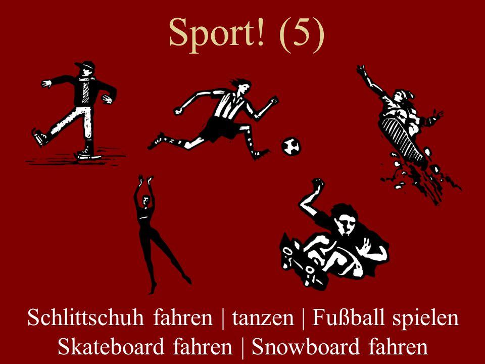 Sport! (5) Schlittschuh fahren | tanzen | Fußball spielen Skateboard fahren | Snowboard fahren