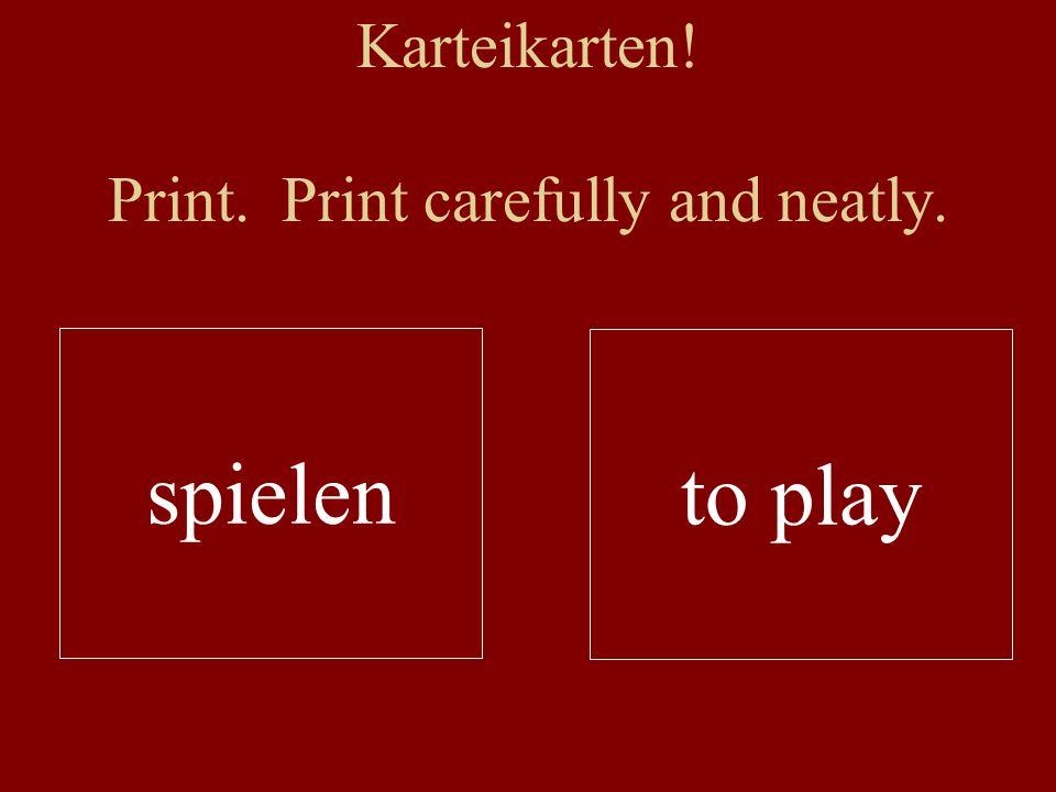 Karteikarten! Print. Print carefully and neatly. spielen to play