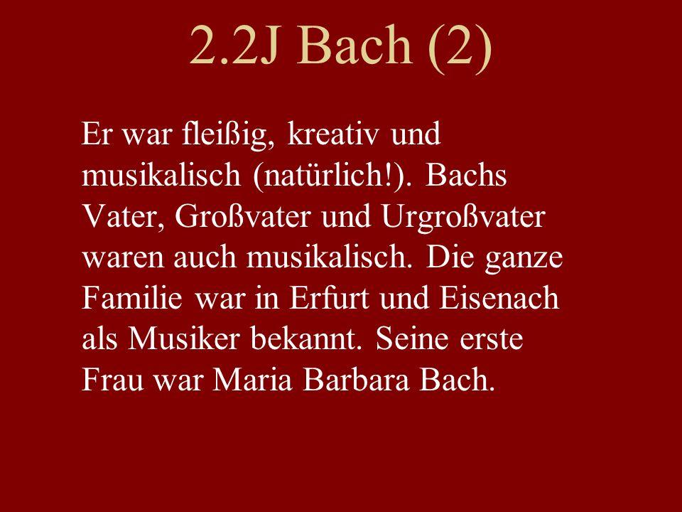 2.2J Bach (2) Er war fleißig, kreativ und musikalisch (natürlich!).