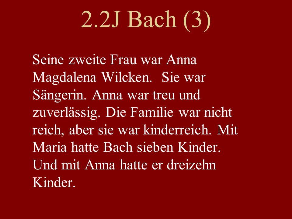 2.2J Bach (3) Seine zweite Frau war Anna Magdalena Wilcken.