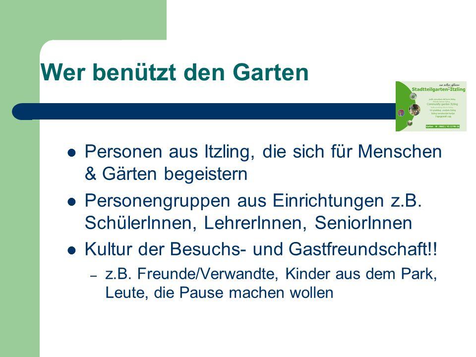 Wer benützt den Garten Personen aus Itzling, die sich für Menschen & Gärten begeistern Personengruppen aus Einrichtungen z.B.