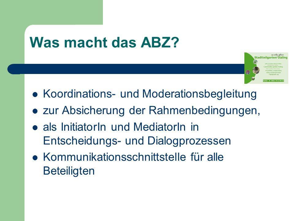 Was macht das ABZ? Koordinations- und Moderationsbegleitung zur Absicherung der Rahmenbedingungen, als InitiatorIn und MediatorIn in Entscheidungs- un