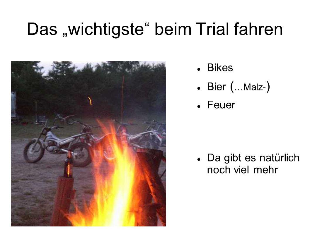 Das wichtigste beim Trial fahren Bikes Bier ( …Malz- ) Feuer Da gibt es natürlich noch viel mehr