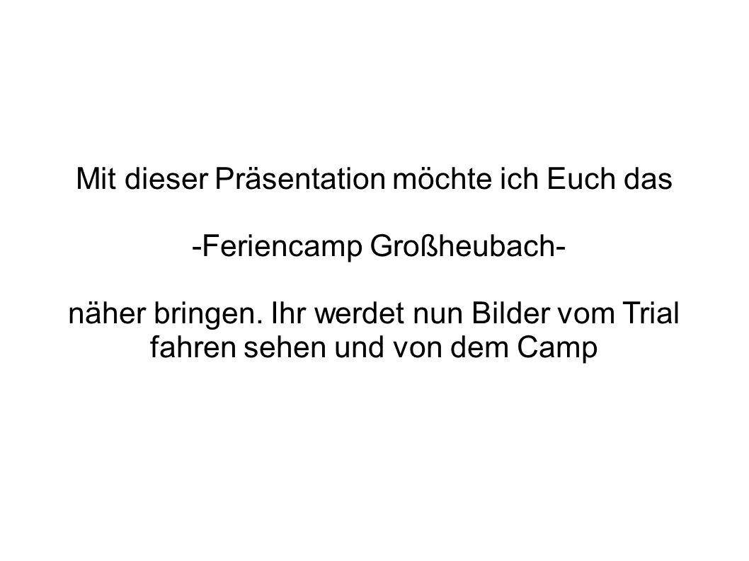 Mit dieser Präsentation möchte ich Euch das -Feriencamp Großheubach- näher bringen.