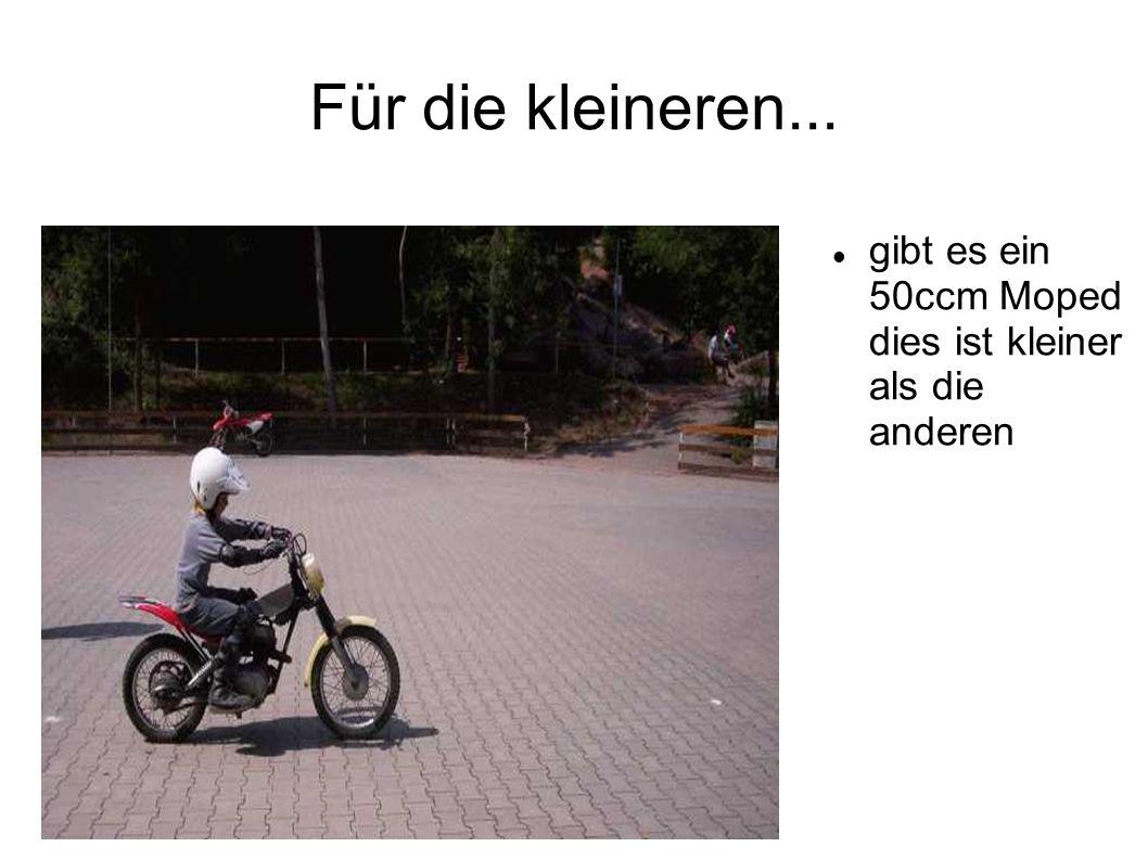 Für die kleineren... gibt es ein 50ccm Moped dies ist kleiner als die anderen