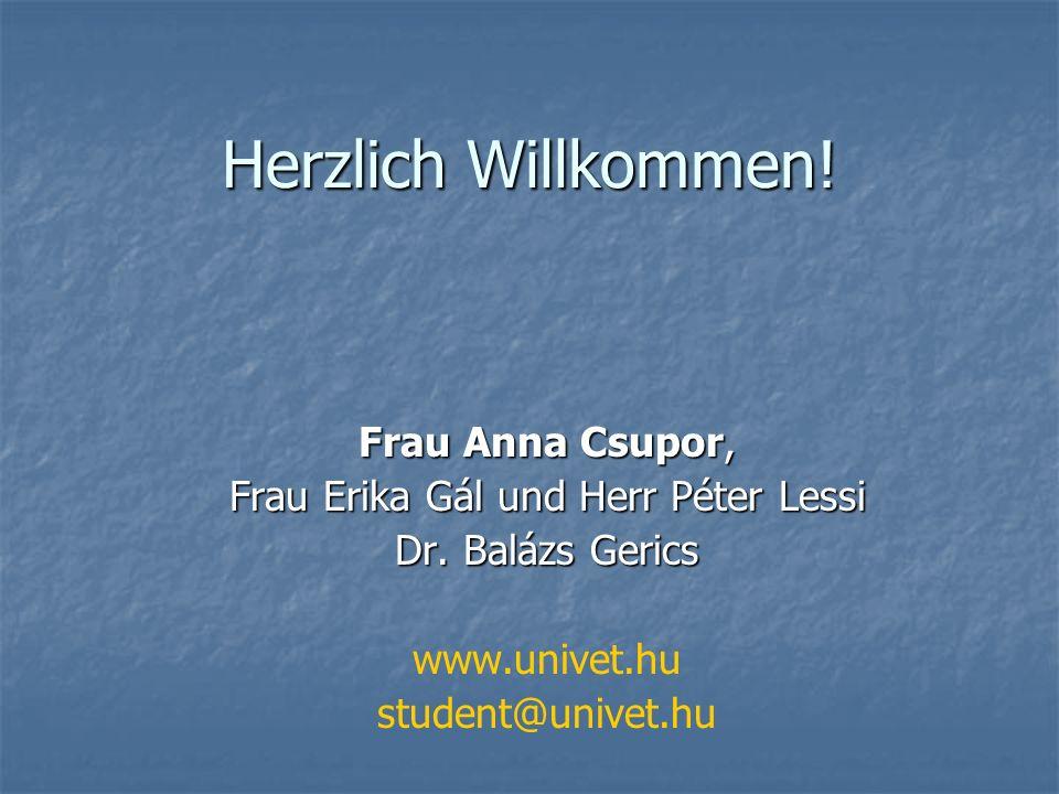 Herzlich Willkommen! Frau Anna Csupor, Frau Erika Gál und Herr Péter Lessi Dr. Balázs Gerics www.univet.hu student@univet.hu