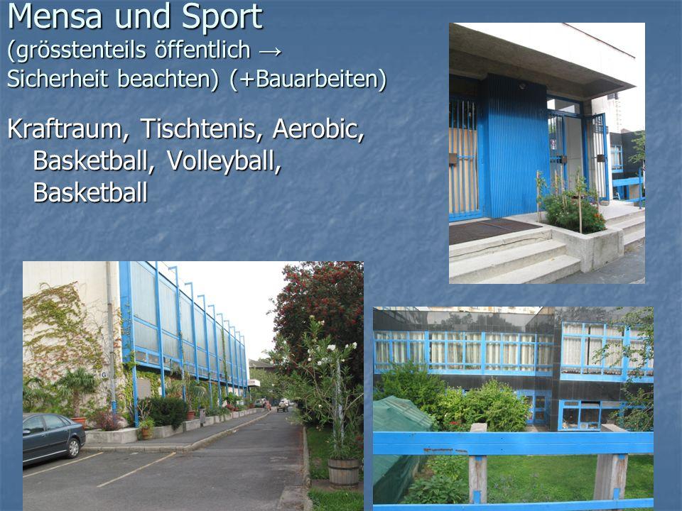 Mensa und Sport (grösstenteils öffentlich Sicherheit beachten) (+Bauarbeiten) Kraftraum, Tischtenis, Aerobic, Basketball, Volleyball, Basketball