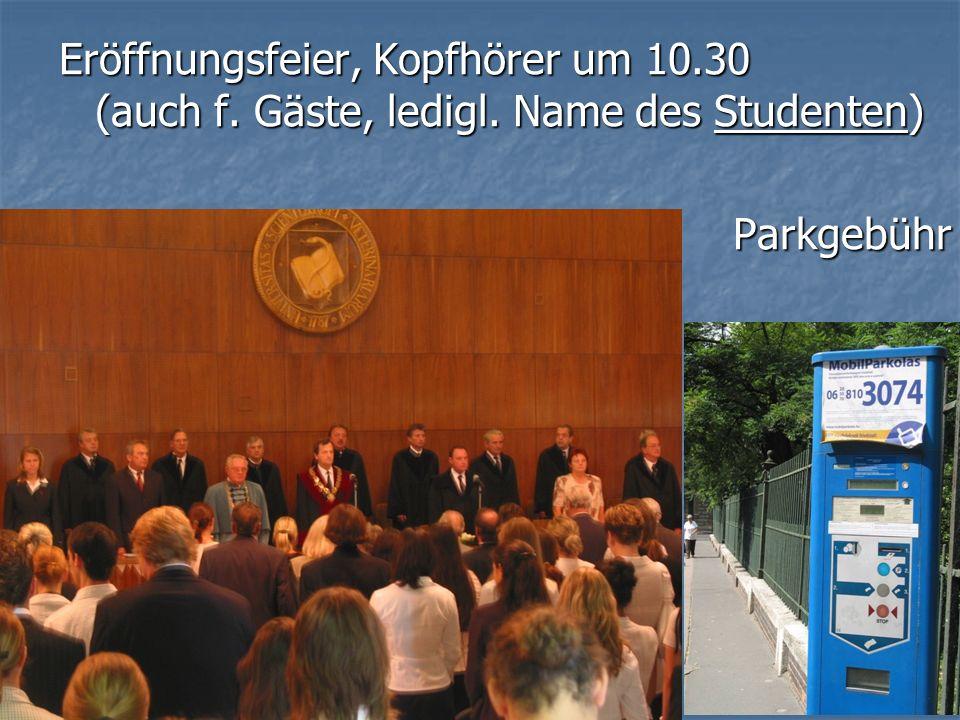 Eröffnungsfeier, Kopfhörer um 10.30 (auch f. Gäste, ledigl. Name des Studenten) Parkgebühr