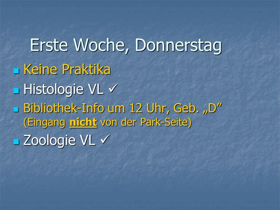 Erste Woche, Donnerstag Keine Praktika Keine Praktika Histologie VL Histologie VL Bibliothek-Info um 12 Uhr, Geb. D (Eingang nicht von der Park-Seite)