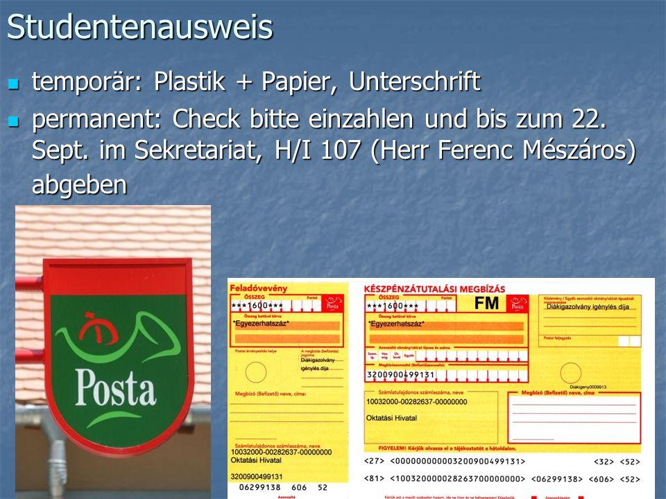 Studentenausweis temporär: Plastik + Papier, Unterschrift temporär: Plastik + Papier, Unterschrift permanent: Check bitte einzahlen und bis zum 22. Se