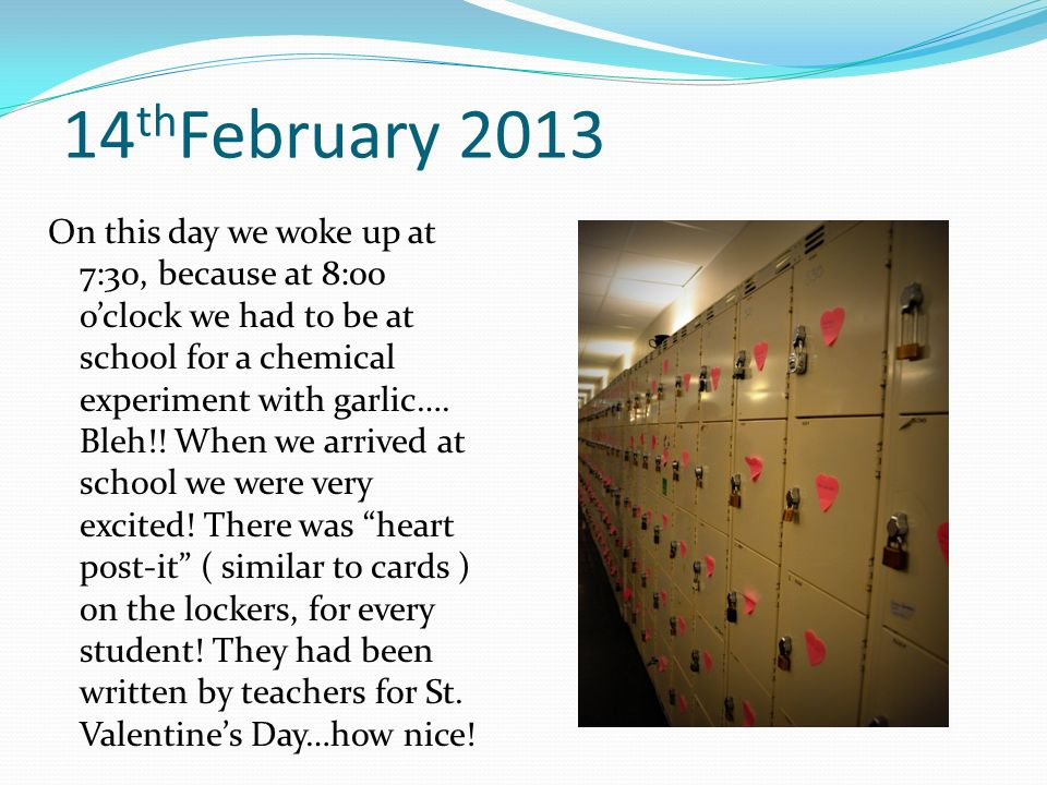 14 th February 2013 On this day we woke up at 7:30, because at 8:00 oclock we had to be at school for a chemical experiment with garlic….