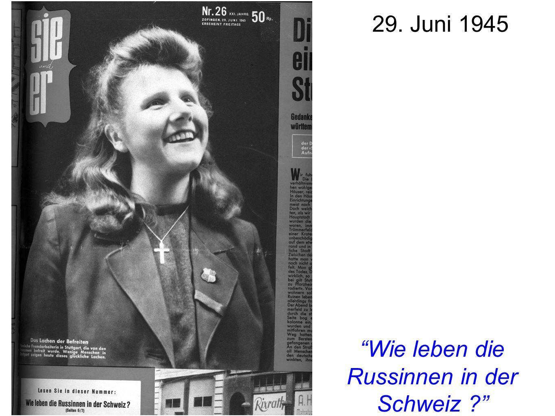 29. Juni 1945 Wie leben die Russinnen in der Schweiz ?