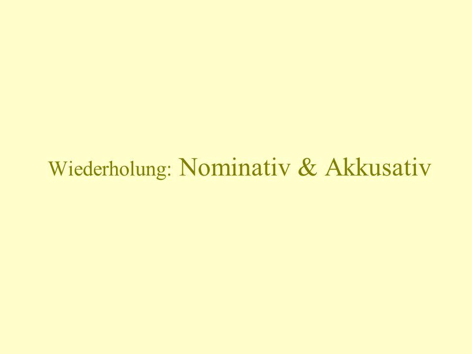 Wiederholung: Nominativ & Akkusativ
