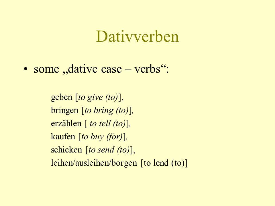 Dativverben some dative case – verbs: geben [to give (to)], bringen [to bring (to)], erzählen [ to tell (to)], kaufen [to buy (for)], schicken [to sen