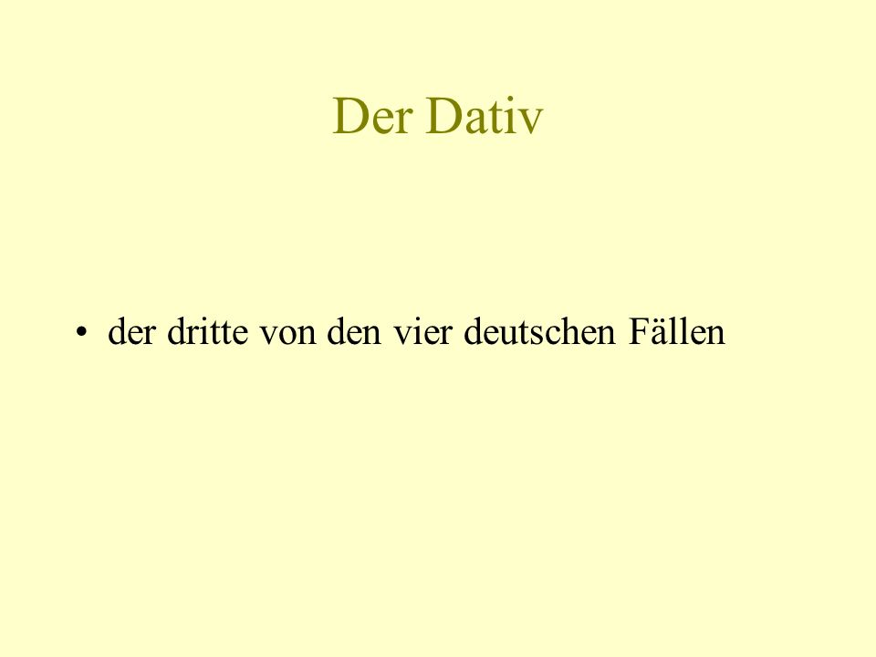 Der Dativ for the indirect objectof a sentence indirect object: the beneficiary or recipient of an action