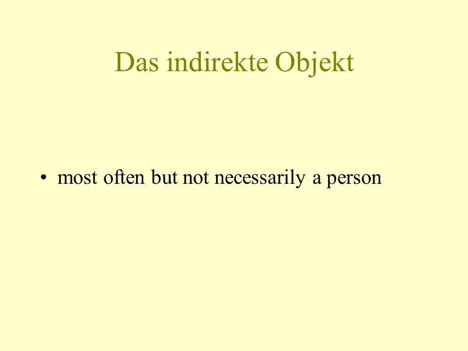 Das indirekte Objekt most often but not necessarily a person
