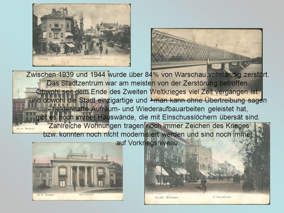 Zwischen 1939 und 1944 wurde über 84% von Warschau vollständig zerstört. Das Stadtzentrum war am meisten von der Zerstörung betroffen. Obwohl seit dem