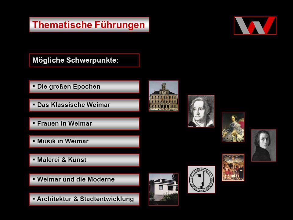 Thematische Führungen Mögliche Schwerpunkte: Architektur & Stadtentwicklung Die großen Epochen Weimar und die Moderne Das Klassische Weimar Frauen in Weimar Malerei & Kunst Musik in Weimar