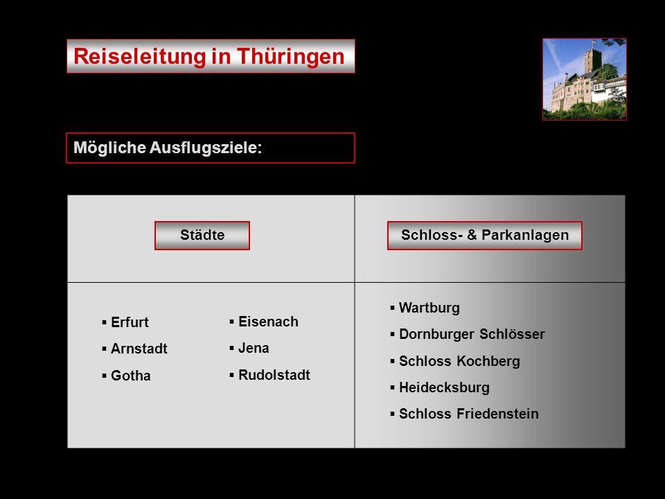 Reiseleitung in Thüringen Mögliche Ausflugsziele: Städte Erfurt Arnstadt Gotha Eisenach Jena Rudolstadt Schloss- & Parkanlagen Wartburg Dornburger Schlösser Schloss Kochberg Heidecksburg Schloss Friedenstein