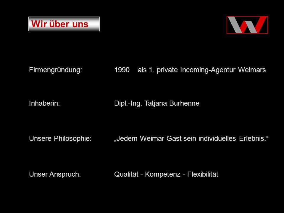 Wir über uns Firmengründung:1990 als 1. private Incoming-Agentur Weimars Inhaberin:Dipl.-Ing.