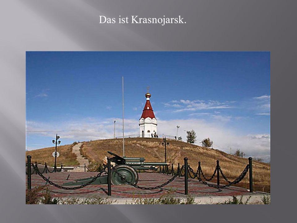 Das ist Krasnojarsk.