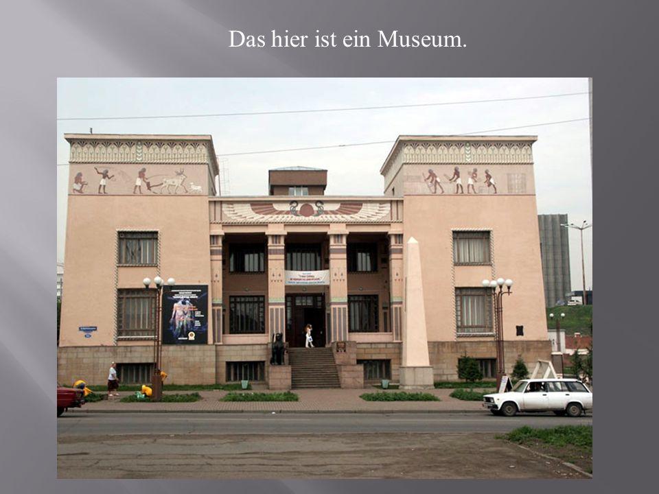 Das hier ist ein Museum.