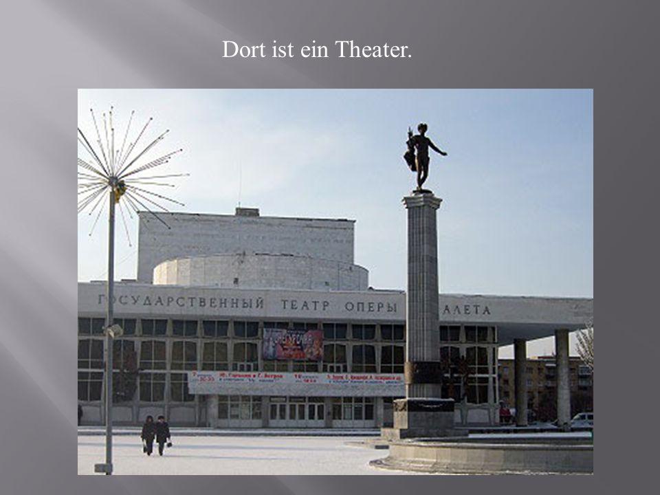 Dort ist ein Theater.