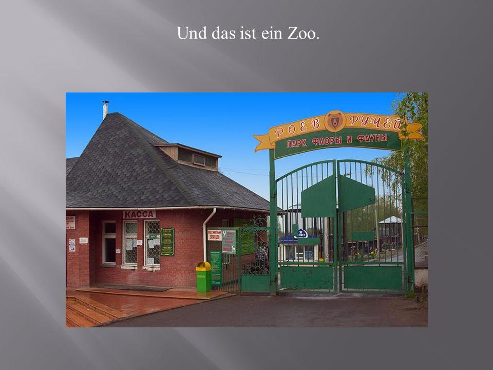 Und das ist ein Zoo.