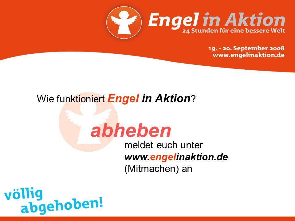 Wie funktioniert Engel in Aktion ? abheben meldet euch unter www.engelinaktion.de (Mitmachen) an
