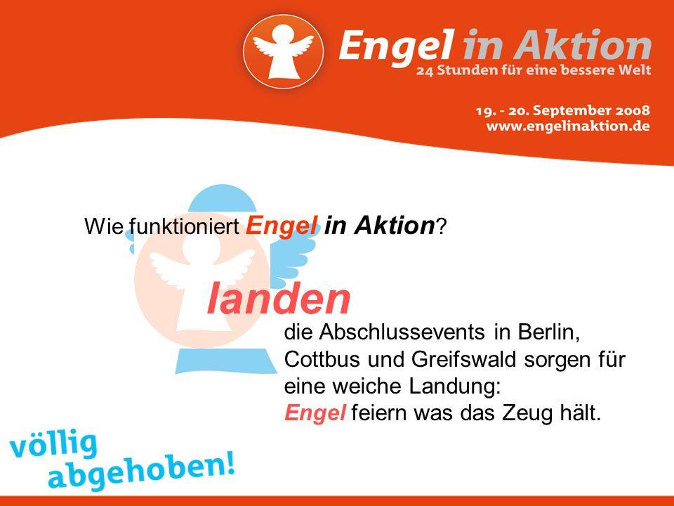 Wie funktioniert Engel in Aktion ? landen die Abschlussevents in Berlin, Cottbus und Greifswald sorgen für eine weiche Landung: Engel feiern was das Z