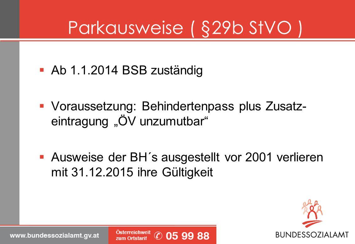 Parkausweise ( §29b StVO ) Ab 1.1.2014 BSB zuständig Voraussetzung: Behindertenpass plus Zusatz- eintragung ÖV unzumutbar Ausweise der BH´s ausgestell