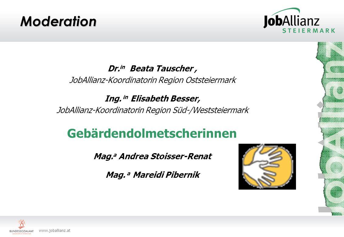 www.joballianz.at Moderation Dr. in Beata Tauscher, JobAllianz-Koordinatorin Region Oststeiermark Ing. in Elisabeth Besser, JobAllianz-Koordinatorin R