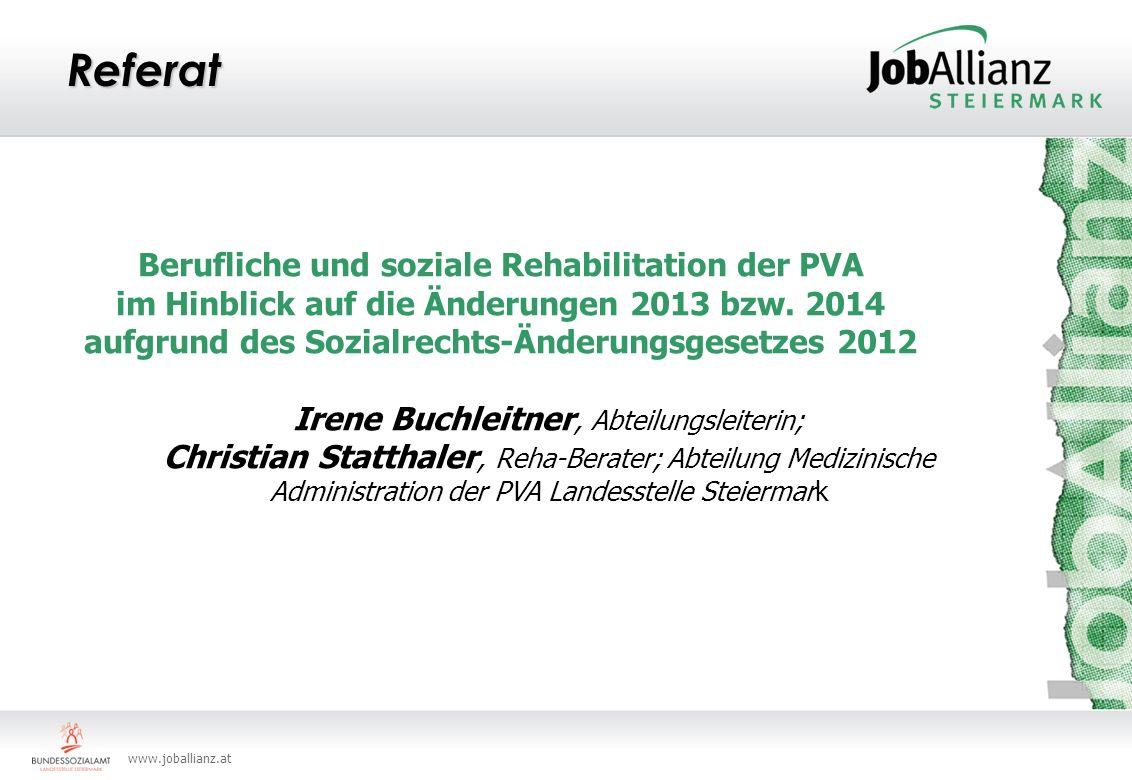 www.joballianz.at Referat Berufliche und soziale Rehabilitation der PVA im Hinblick auf die Änderungen 2013 bzw. 2014 aufgrund des Sozialrechts-Änderu