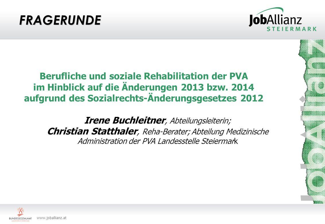 www.joballianz.at FRAGERUNDE Berufliche und soziale Rehabilitation der PVA im Hinblick auf die Änderungen 2013 bzw. 2014 aufgrund des Sozialrechts-Änd