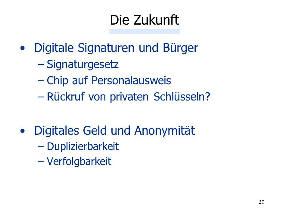 20 Digitale Signaturen und Bürger –Signaturgesetz –Chip auf Personalausweis –Rückruf von privaten Schlüsseln? Digitales Geld und Anonymität –Duplizier