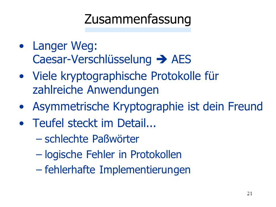 21 Langer Weg: Caesar-Verschlüsselung AES Viele kryptographische Protokolle für zahlreiche Anwendungen Asymmetrische Kryptographie ist dein Freund Teu