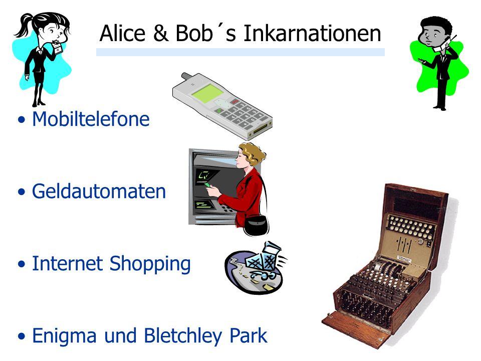 2 Alice & Bob´s Inkarnationen Mobiltelefone Geldautomaten Internet Shopping Enigma und Bletchley Park