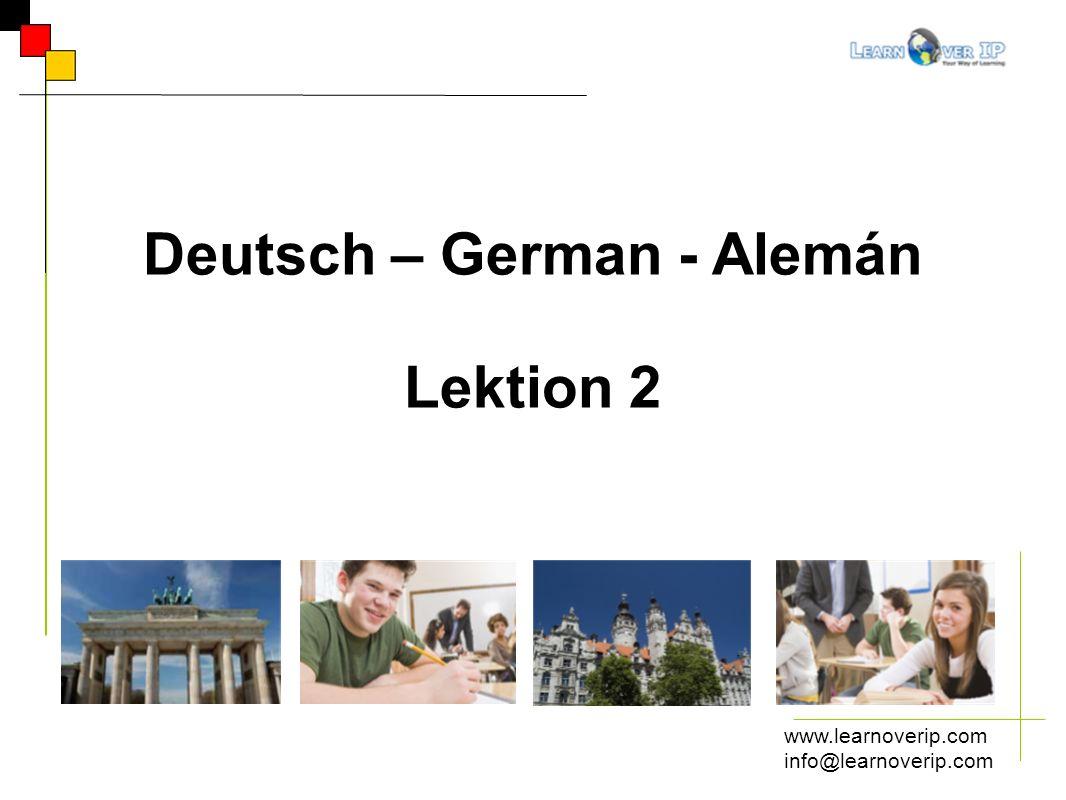 www.learnoverip.com info@learnoverip.com Deutsch – German - Alemán Lektion 2