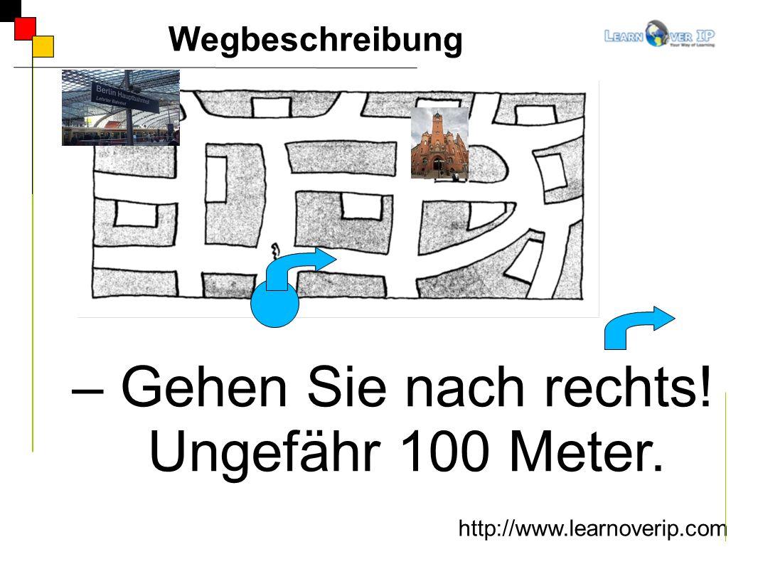 http://www.learnoverip.com Wegbeschreibung – Gehen Sie nach rechts! Ungefähr 100 Meter.