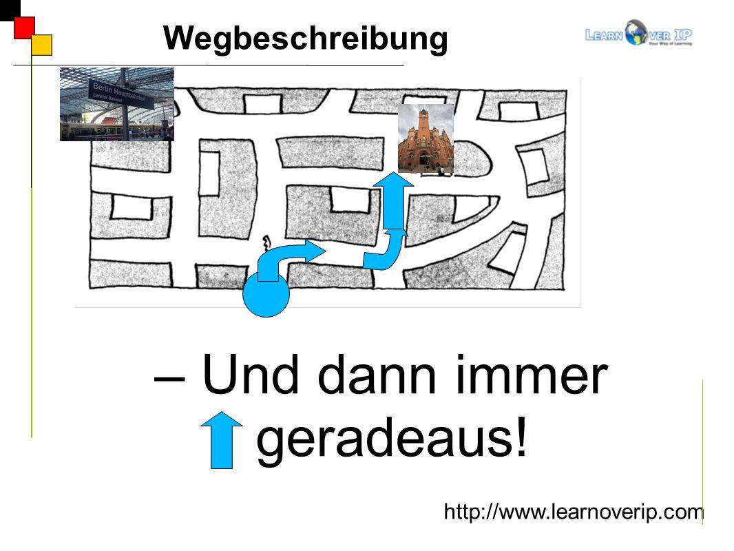 http://www.learnoverip.com Wegbeschreibung – Und dann immer geradeaus!