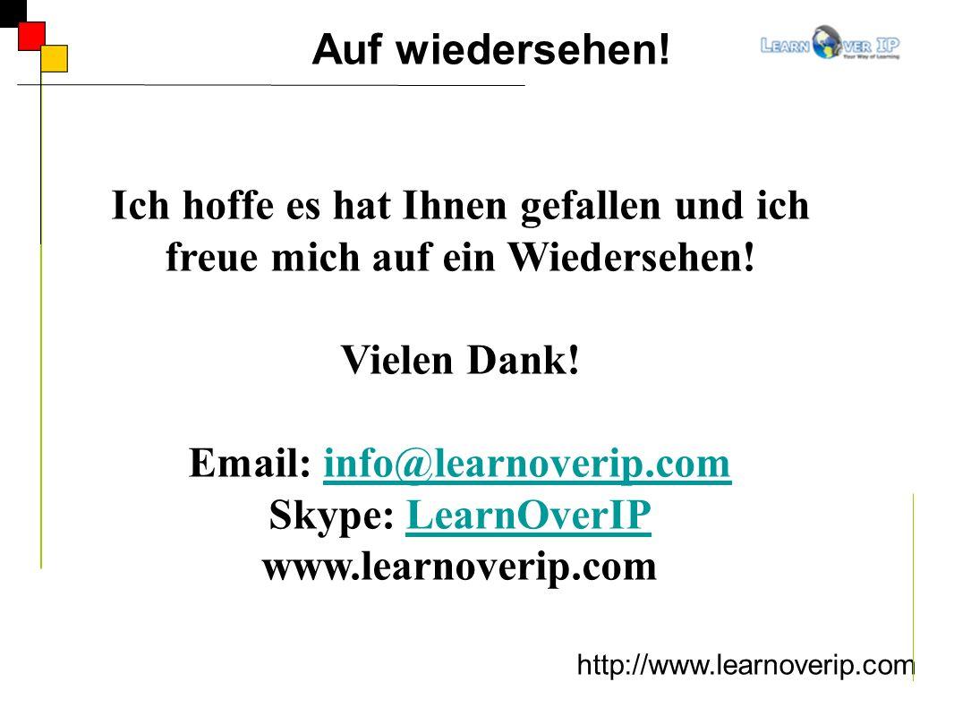 http://www.learnoverip.com Auf wiedersehen! Ich hoffe es hat Ihnen gefallen und ich freue mich auf ein Wiedersehen! Vielen Dank! Email: info@learnover