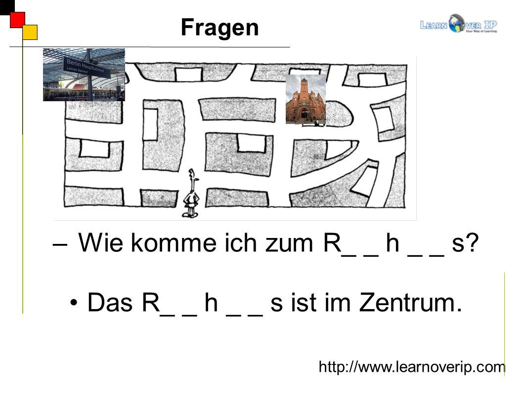 http://www.learnoverip.com – Wie komme ich zum R_ _ h _ _ s? Das R_ _ h _ _ s ist im Zentrum. Fragen