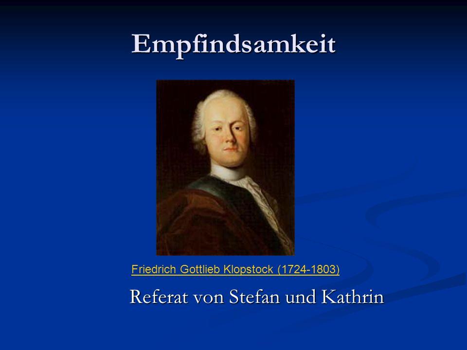 Empfindsamkeit Referat von Stefan und Kathrin Friedrich Gottlieb Klopstock (1724-1803)