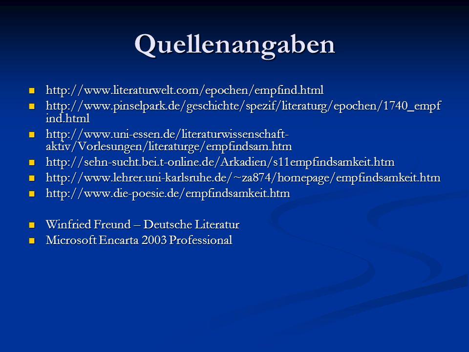 Quellenangaben http://www.literaturwelt.com/epochen/empfind.html http://www.literaturwelt.com/epochen/empfind.html http://www.pinselpark.de/geschichte