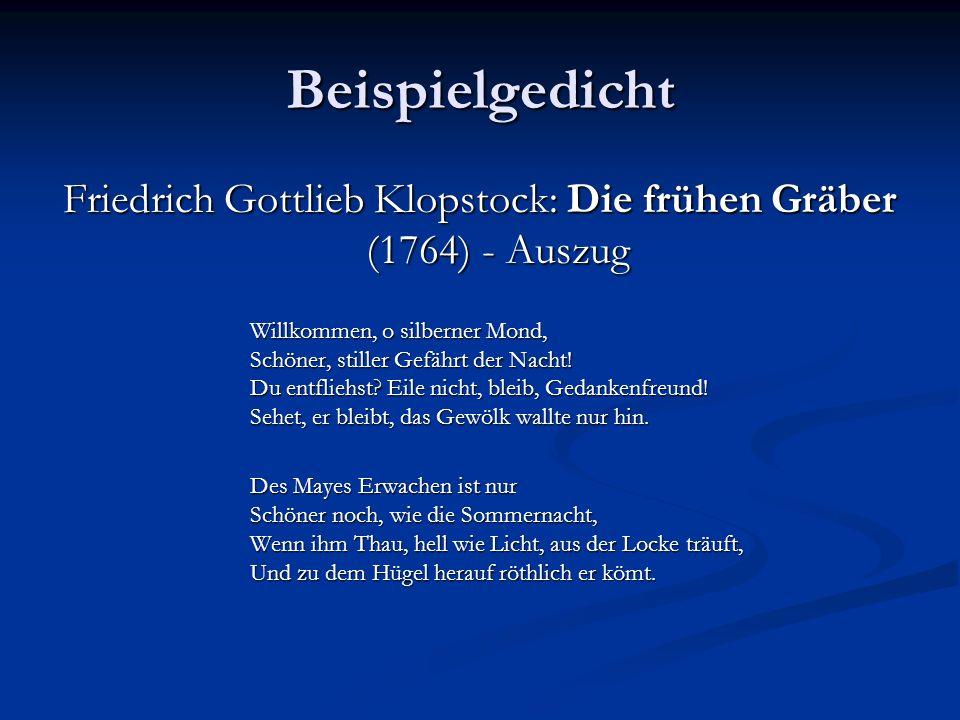 Beispielgedicht Friedrich Gottlieb Klopstock: Die frühen Gräber (1764) - Auszug Willkommen, o silberner Mond, Schöner, stiller Gefährt der Nacht! Du e