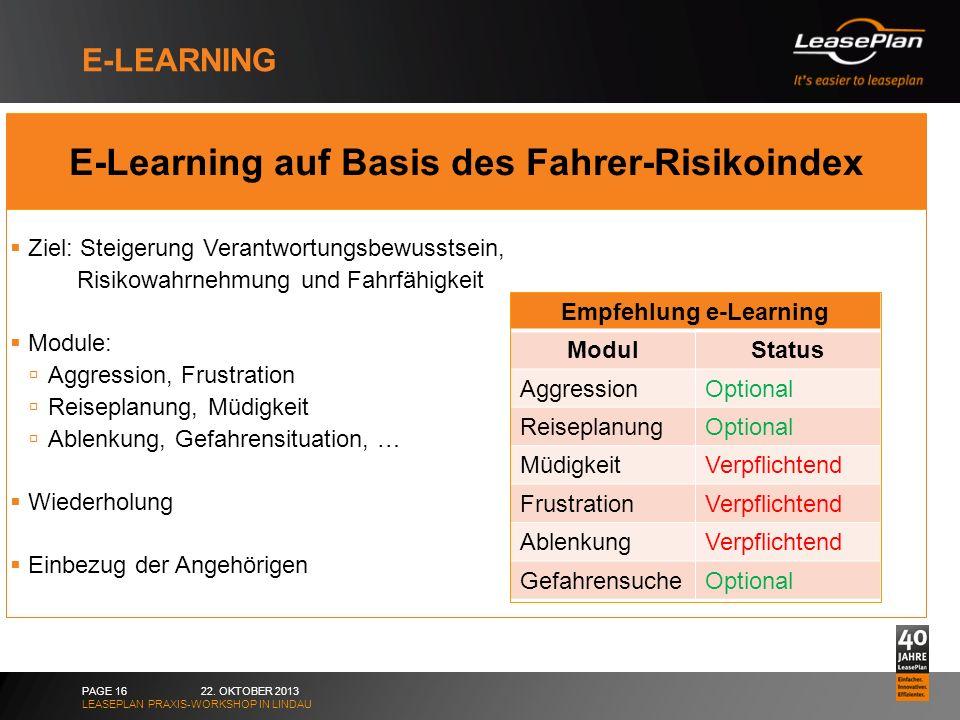 E-LEARNING 22. OKTOBER 2013 LEASEPLAN PRAXIS-WORKSHOP IN LINDAU PAGE 16 E-Learning auf Basis des Fahrer-Risikoindex Ziel: Steigerung Verantwortungsbew
