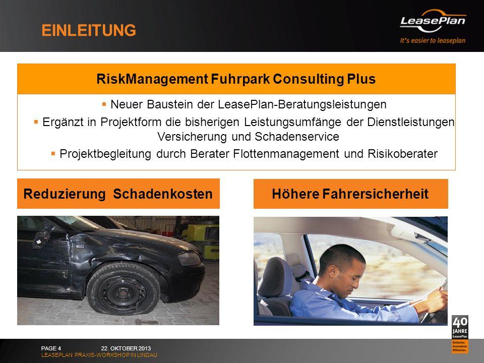 EINLEITUNG 22. OKTOBER 2013 LEASEPLAN PRAXIS-WORKSHOP IN LINDAU PAGE 4 Reduzierung Schadenkosten Höhere Fahrersicherheit RiskManagement Fuhrpark Consu