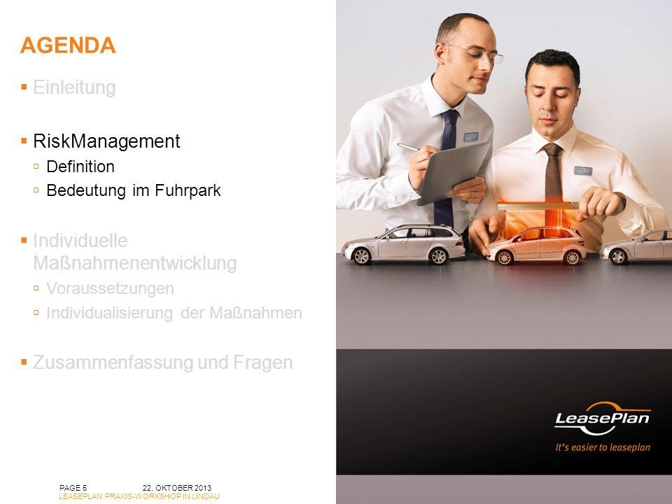 AGENDA 22. OKTOBER 2013 LEASEPLAN PRAXIS-WORKSHOP IN LINDAU PAGE 5 Einleitung RiskManagement Definition Bedeutung im Fuhrpark Individuelle Maßnahmenen