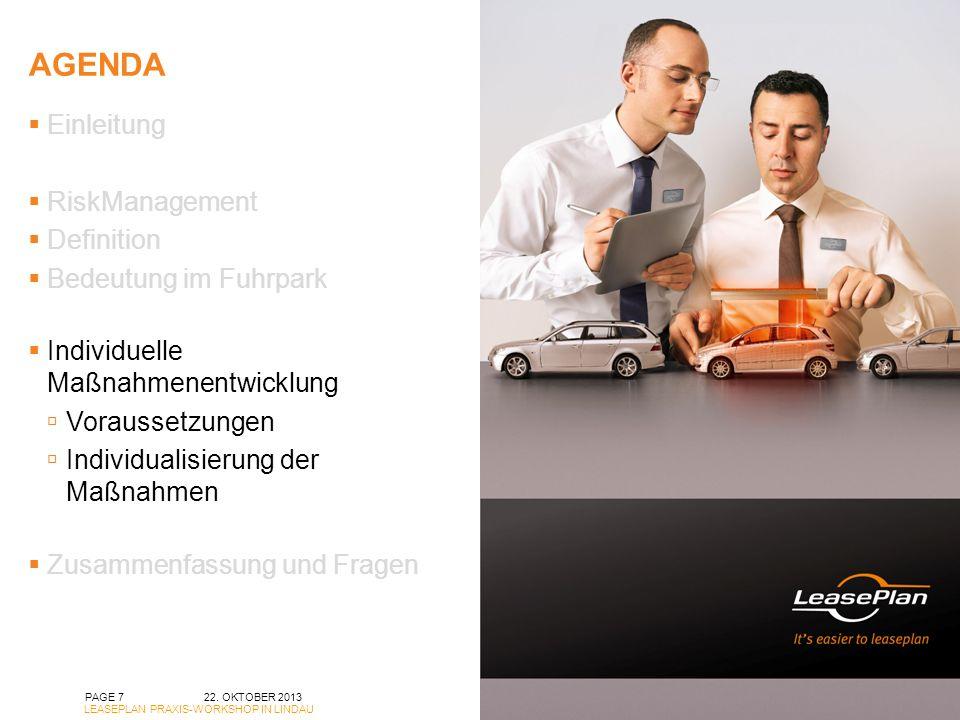 AGENDA 22. OKTOBER 2013 LEASEPLAN PRAXIS-WORKSHOP IN LINDAU PAGE 7 Einleitung RiskManagement Definition Bedeutung im Fuhrpark Individuelle Maßnahmenen